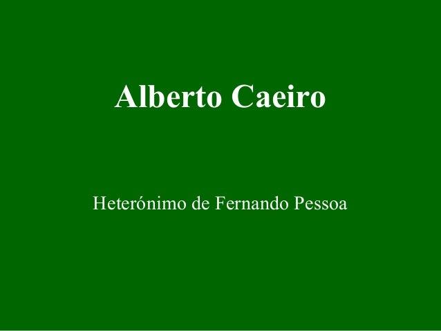Alberto CaeiroHeterónimo de Fernando Pessoa