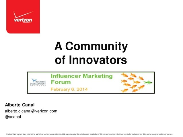 A Community of Innovators  Alberto Canal alberto.c.canal@verizon.com @acanal  Confidential and proprietary materials for a...