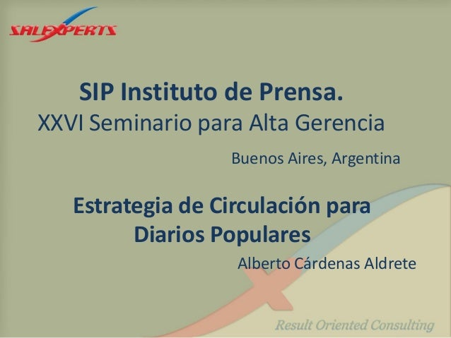 SIP Instituto de Prensa. XXVI Seminario para Alta Gerencia Buenos Aires, Argentina Estrategia de Circulación para Diarios ...