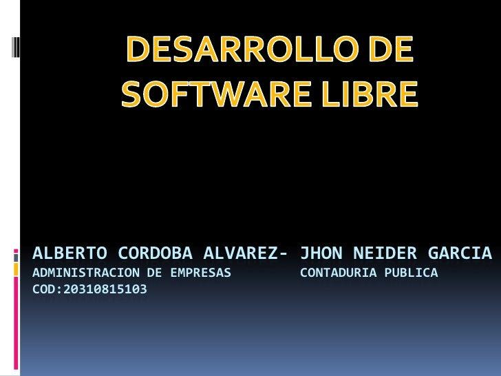 DESARROLLO DE SOFTWARE LIBRE<br />ALBERTO CORDOBA ALVAREZ- JHON NEIDER GARCIAADMINISTRACION DE EMPRESAS         CONTADURIA...