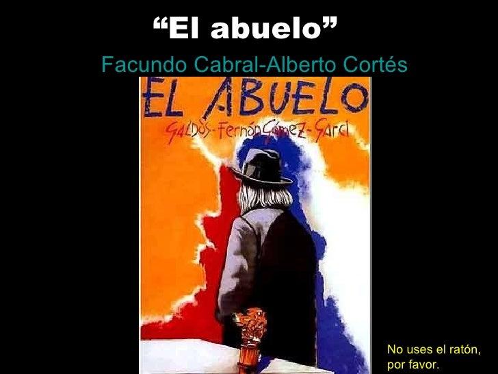 """"""" El abuelo"""" Facundo Cabral-Alberto Cortés No uses el ratón, por favor."""