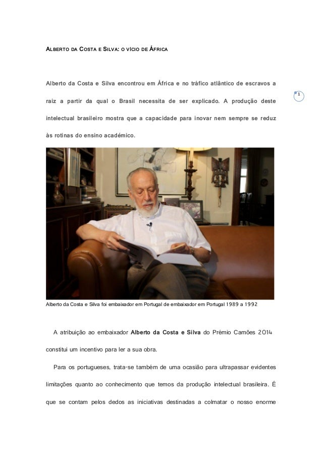 1 ALBERTO DA COSTA E SILVA: O VÍCIO DE ÁFRICA Alberto da Costa e Silva encontrou em África e no tráfico atlântico de escra...