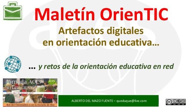 Maletín OrienTIC Artefactos digitales en orientación educativa… … y retos de la orientación educativa en red ALBERTO DEL M...