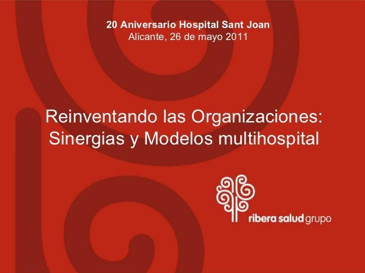 20 Aniversario Hospital Sant Joan           Alicante, 26 de mayo 2011Reinventando las Organizaciones:Sinergias y Modelos m...