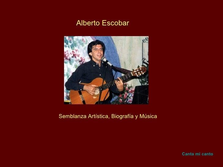 Alberto Escobar Semblanza Artística, Biografía y Música Canta mi canto