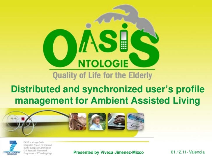 Distributed and synchronized user's profile management for Ambient Assisted Living             Presented by Viveca Jimenez...