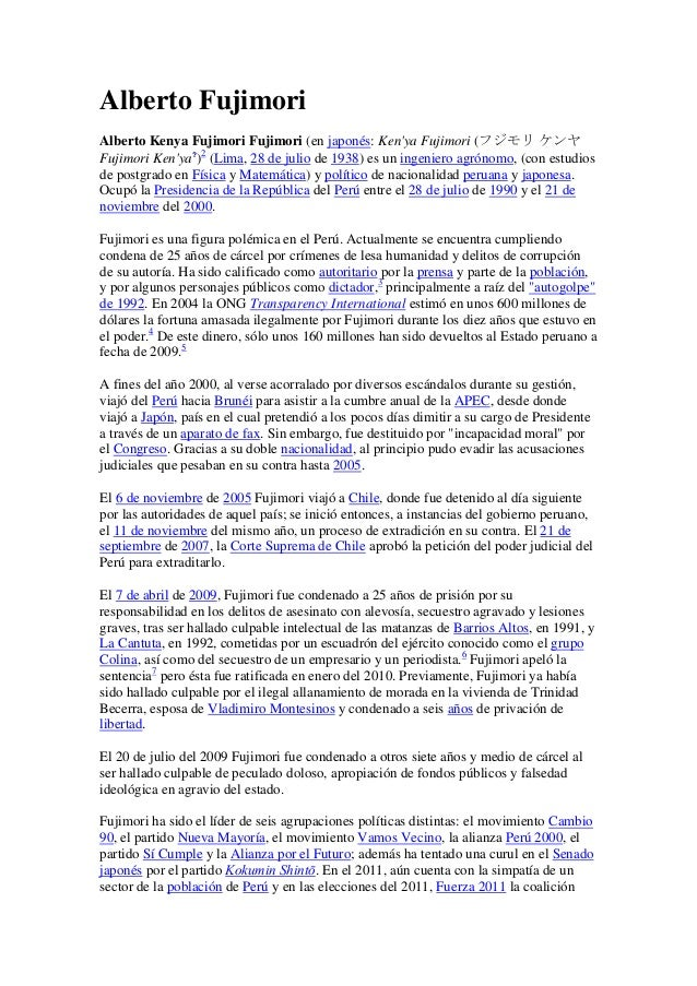 Alberto Fujimori Alberto Kenya Fujimori Fujimori (en japonés: Ken'ya Fujimori (フジモリ ケンヤ Fujimori Ken'ya?)2 (Lima, 28 de ju...
