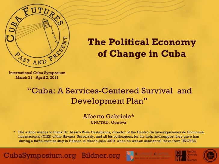 """ Cuba: A Services-Centered Survival  and Development Plan"" The Political Economy of Change in Cuba Alberto Gabriele* UNCT..."