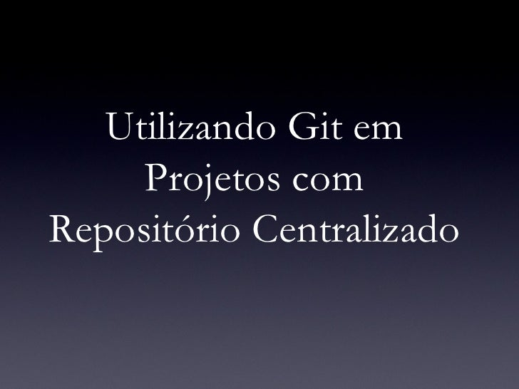 Utilizando Git em Projetos com Repositório Centralizado