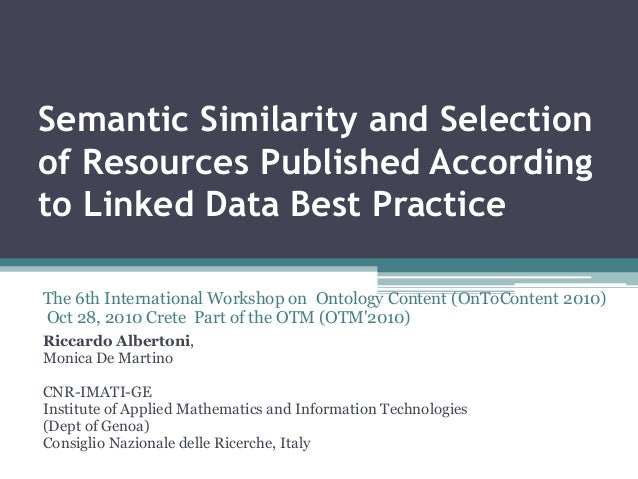 Semantic Similarity and Selection of Resources Published According to Linked Data Best Practice Riccardo Albertoni, Monica...