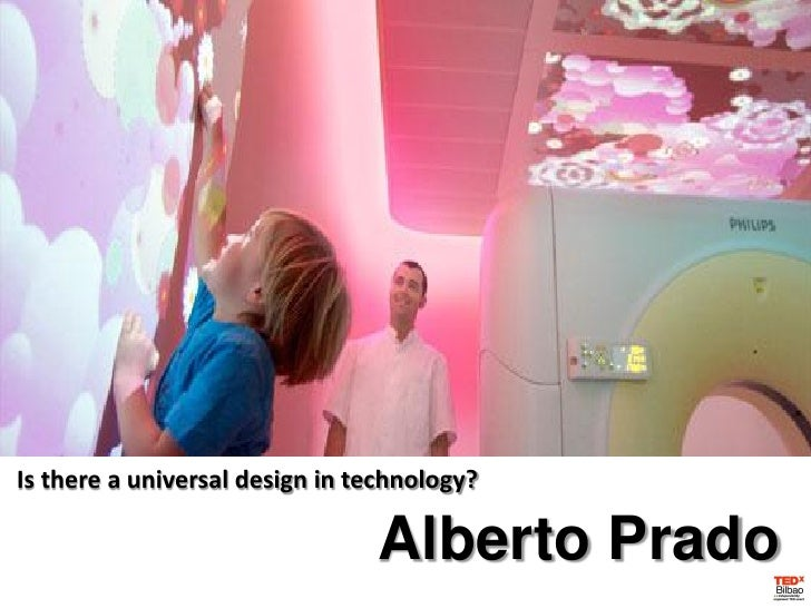 Is there a universal design in technology?                                Alberto Prado