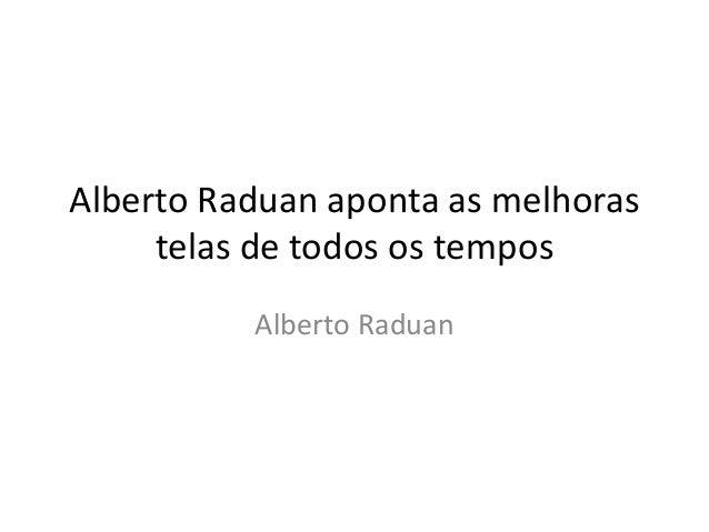 Alberto Raduan aponta as melhoras telas de todos os tempos Alberto Raduan