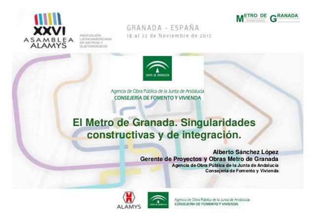 El Metro de Granada. Singularidades   constructivas y de integración.                                    Alberto Sánchez L...