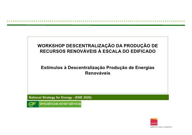 WORKSHOP DESCENTRALIZAÇÃO DA PRODUÇÃO DE      RECURSOS RENOVÁVEIS À ESCALA DO EDIFICADO       Estímulos à Descentralização...
