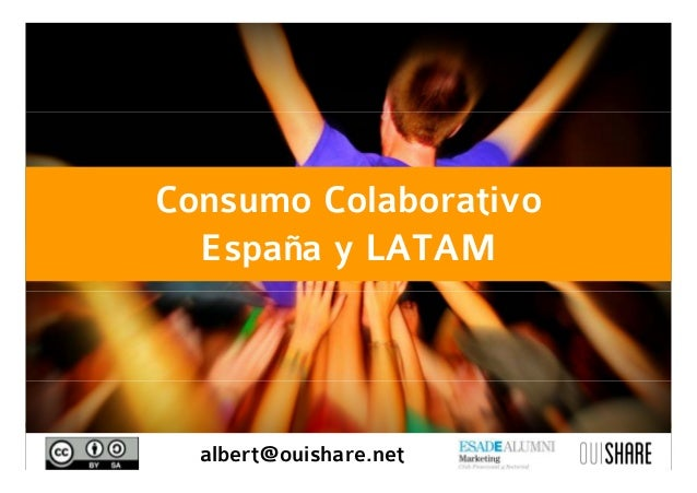 Consumo Colaborativo          España y LATAMCONSUMO COLABORATIVO             albert@ouishare.net