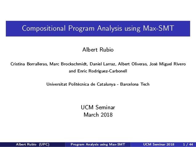 Compositional Program Analysis using Max-SMT Albert Rubio Cristina Borralleras, Marc Brockschmidt, Daniel Larraz, Albert O...