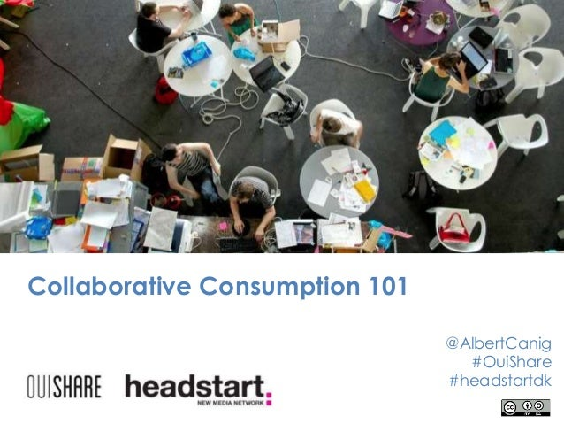 Collaborative Consumption 101 @AlbertCanig #OuiShare #headstartdk