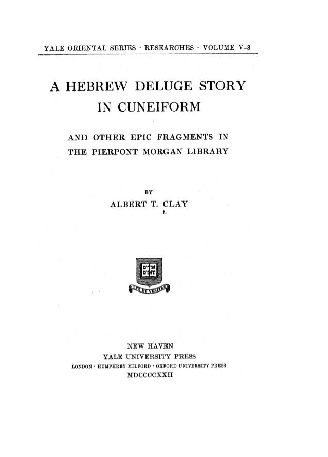 YALE ORIENTAL SERIES · RESEARCHES * VOLUME V-3 A HEBREW DELUGE STORY IN CUNEIFORM AND OTHER EPIC FRAGMENTS IN THE PIERPONT...
