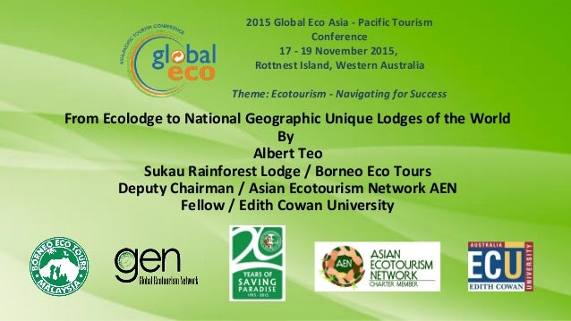 2015 Global Eco Asia - Pacific Tourism Conference 17 - 19 November 2015, Rottnest Island, Western Australia Theme: Ecotour...