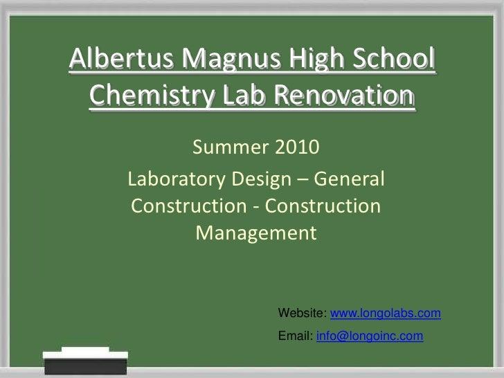 Albertus Magnus High School Chemistry Lab Renovation <br />Summer 2010<br />Laboratory Design – General Construction - Con...
