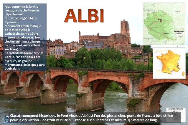 Albi, surnommée la ville rouge, est le chef-lieu du département du Tarn en région Midi- Pyrénées . Monument emblématique d...