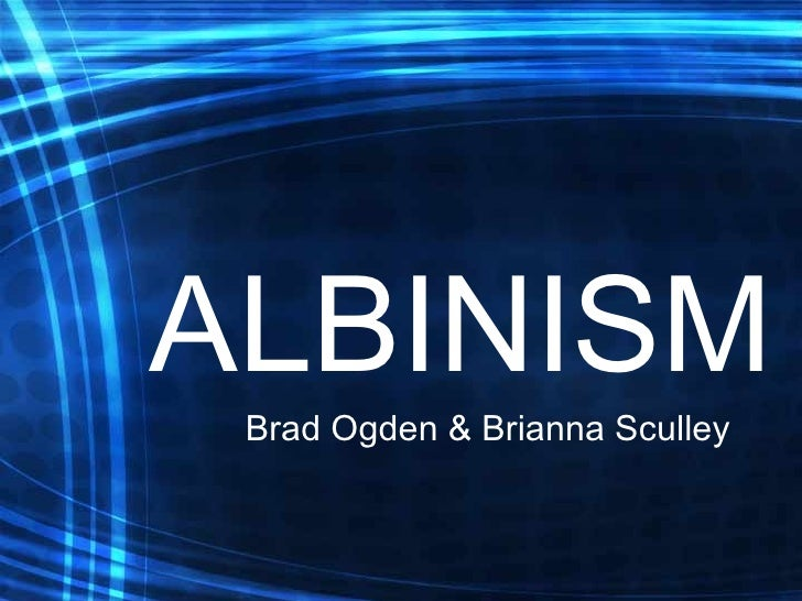 ALBINISM Brad Ogden & Brianna Sculley