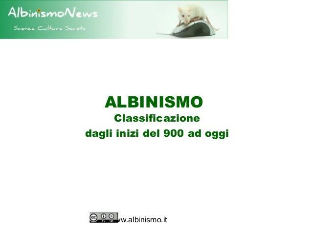 ALBINISMO     Classificazionedagli inizi del 900 ad oggi    www.albinismo.it