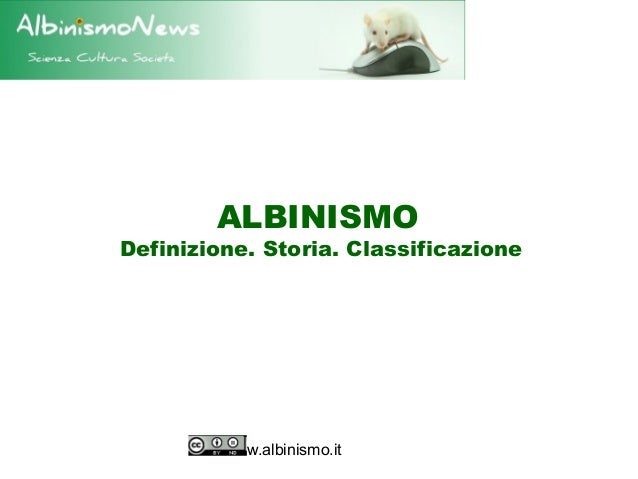 ALBINISMODefinizione. Storia. Classificazione         www.albinismo.it