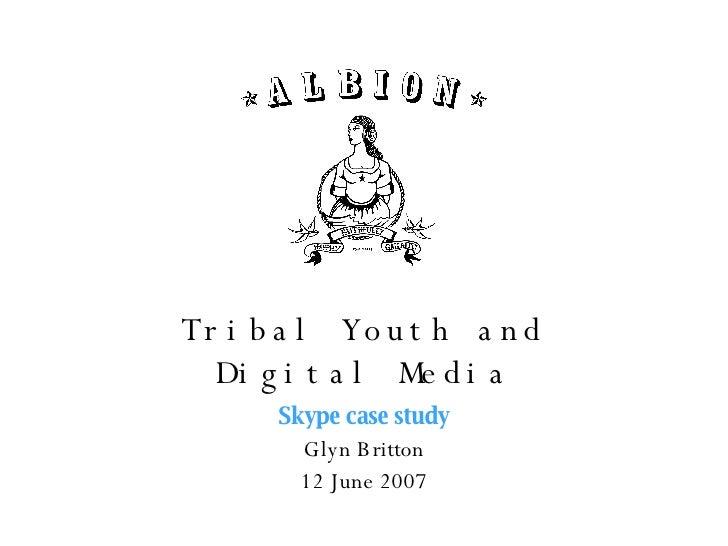 Tribal Youth and Digital Media Skype case study Glyn Britton 12 June 2007