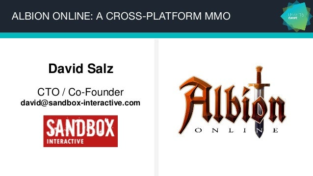 ALBION ONLINE: A CROSS-PLATFORM MMO David Salz CTO / Co-Founder david@sandbox-interactive.com