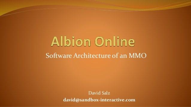 Software Architecture of an MMO David Salz david@sandbox-interactive.com