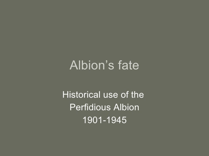 Albion's fate Historical use of the  Perfidious Albion 1901-1945