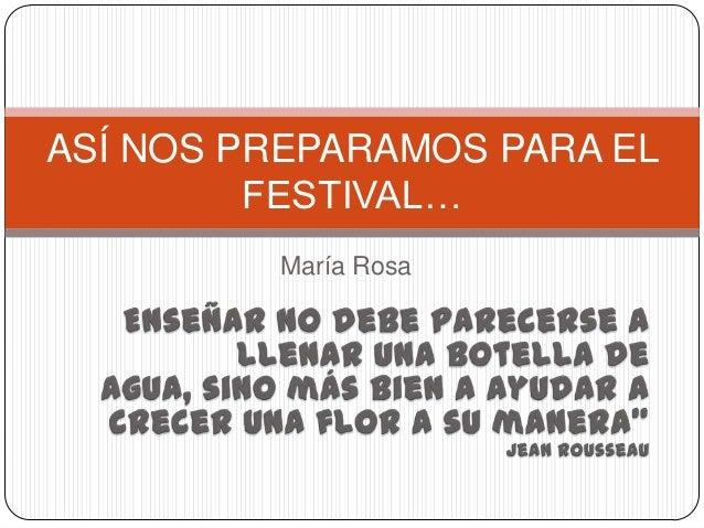 ASÍ NOS PREPARAMOS PARA EL         FESTIVAL…         María Rosa