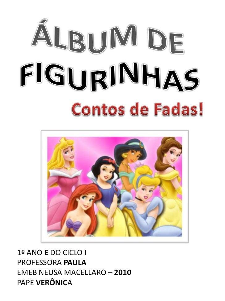 ÁLBUM DE<br />FIGURINHAS<br />Contos de Fadas!<br />1º ANO E DO CICLO I<br />PROFESSORA PAULA<br />EMEB NEUSA MACELLARO – ...