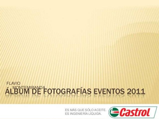 FLAVIO MONTEMIRANDA  ÁLBUM DE FOTOGRAFÍAS EVENTOS 2011 ES MÁS QUE SÓLO ACEITE. ES INGENIERÍA LÍQUIDA.