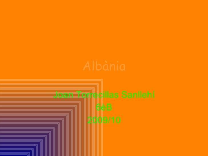 Albània Joan Torrecillas Sanllehí 6èB 2009/10