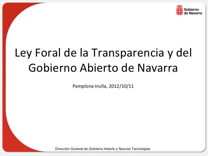 Ley Foral de la Transparencia y del  Gobierno Abierto de Navarra                  Pamplona-Iruña, 2012/10/11        Direcc...