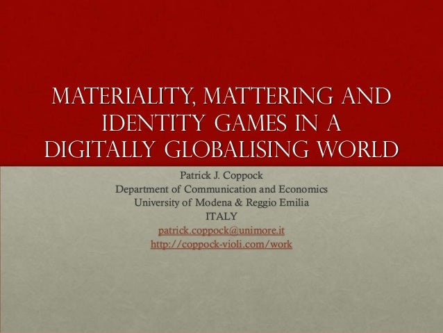 Materiality, mattering and     identity games in adigitally globalising world                  Patrick J. Coppock     Depa...