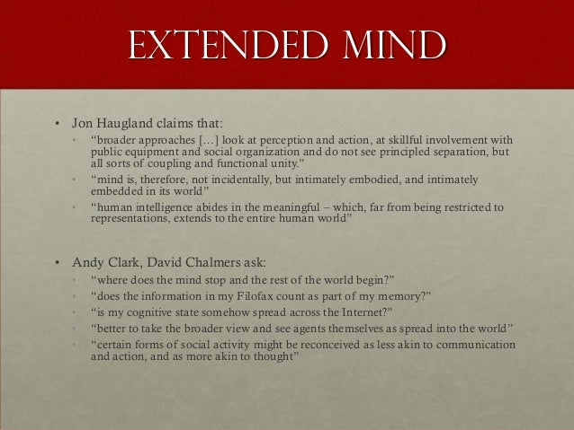 """Extended Mind• Jon Haugland claims that:  •   """"broader approaches […] look at perception and action, at skillful involveme..."""