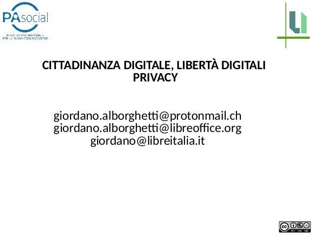 CITTADINANZA DIGITALE, LIBERTÀ DIGITALI PRIVACY giordano.alborghetti@protonmail.ch giordano.alborghetti@libreoffice.org gi...