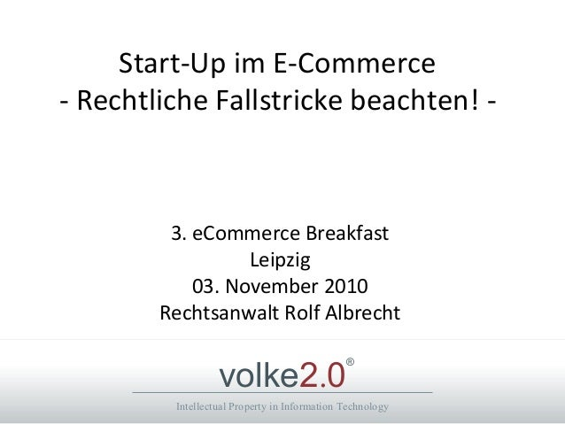 Intellectual Property in Information Technology volke2.0 ® Start-Up im E-Commerce - Rechtliche Fallstricke beachten! - 3. ...
