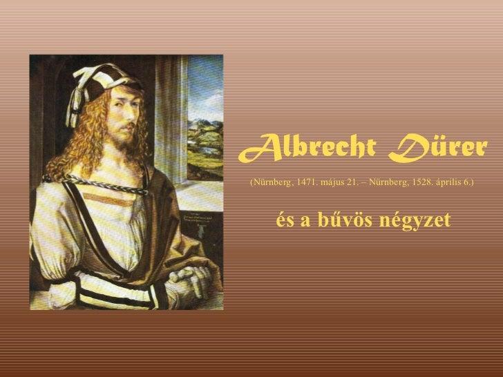 Albrecht Dürer és a bűvös négyzet (Nürnberg, 1471. május 21. – Nürnberg, 1528. április 6.)