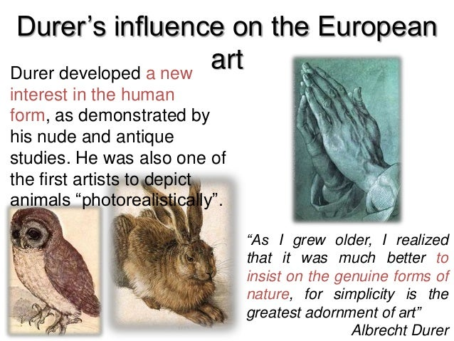 the early life art career and influence of albrecht durer Early life and biography albrecht du  early artist career  at the age of 15 durer was  it was open to the influences of the renaissance durer's .