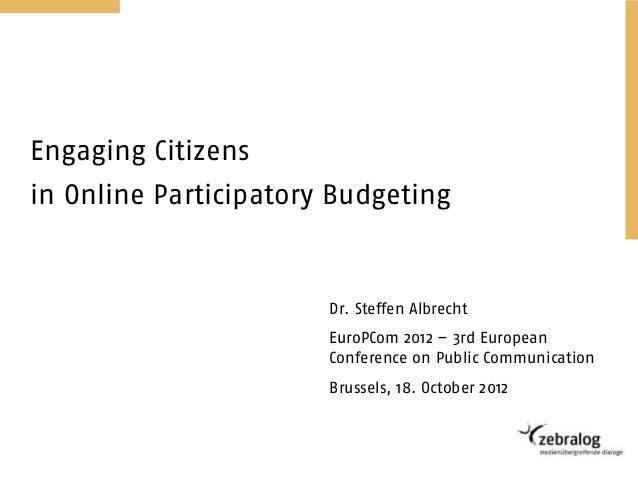 Engaging Citizensin Online Participatory Budgeting                       Dr. Steffen Albrecht                       EuroPC...