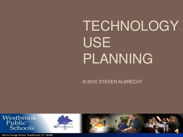 TECHNOLOGYUSEPLANNING© 2010 STEVEN ALBRECHT