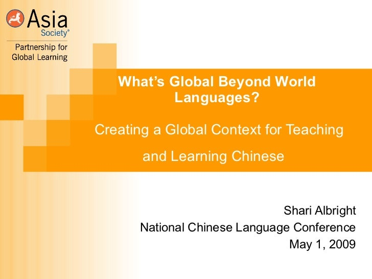 What's Global Beyond World Languages?  Creating a Global Context for Teaching and Learning Chinese   Shari Albright Nation...