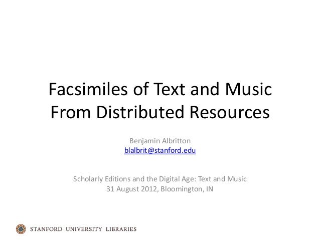Facsimiles of Text and MusicFrom Distributed Resources                    Benjamin Albritton                  blalbrit@sta...