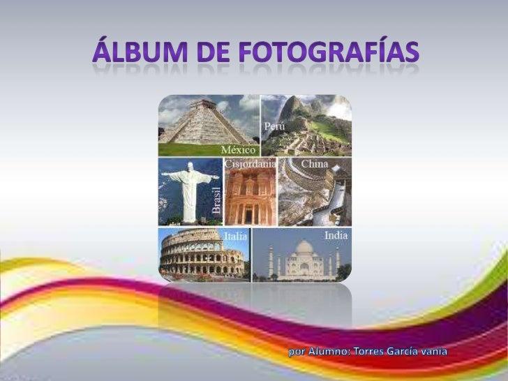 Álbum de fotografías<br />por Alumno: Torres García vania<br />