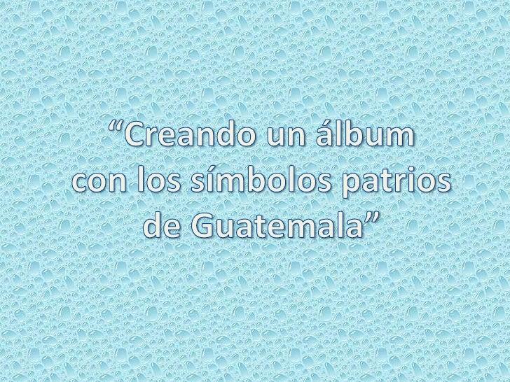"""""""Creando un álbum<br />con los símbolos patrios<br />de Guatemala""""<br />"""