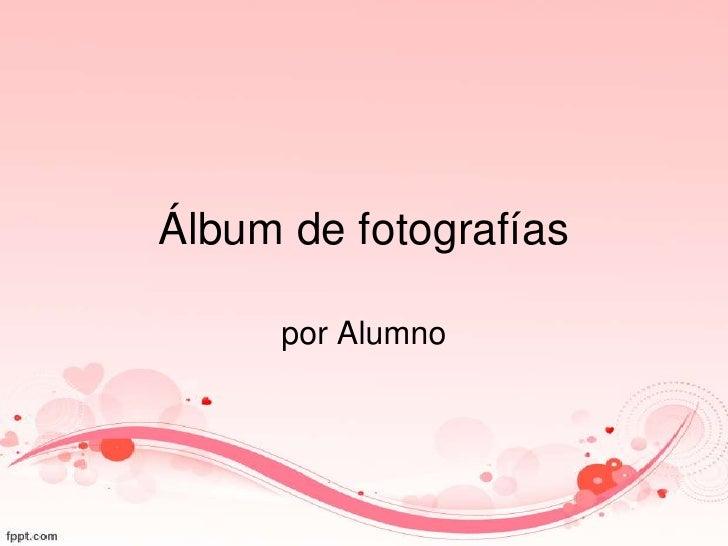 Álbum de fotografías     por Alumno